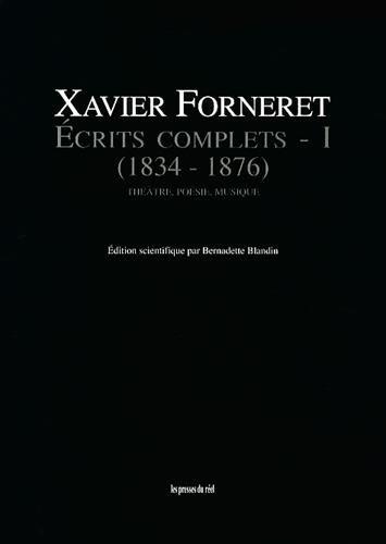 Ecrits complets : Tome 1, Théâtre, poésie, musique (1834-1876)