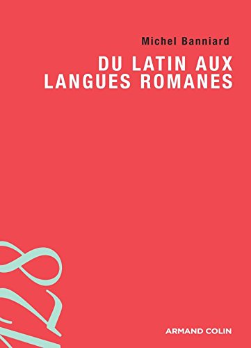 Du latin aux langues romanes por Michel Banniard