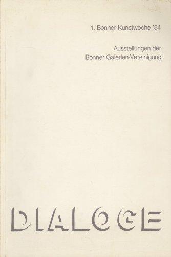 Dialoge. 1. Bonner Kunstwoche '84. Ausstellungen der Bonner Galerien-Vereinigung.