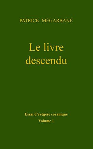 Le livre descendu: Essai d'exégèse coranique, Volume 2 par Patrick Mégarbané