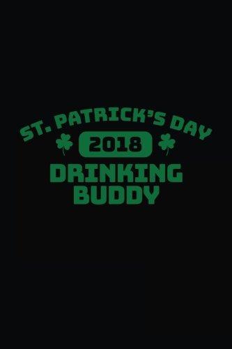 St. Patrick's Day Drinking Buddy 2018: St. Patrick's Day Journal Notebook V8: 7 por Dartan Creations