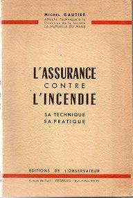 Michel Gautier,... L'Assurance contre l'incendie : Sa technique, sa pratique. 5e édition