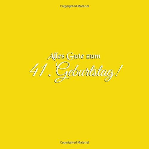 Alles Gute zum 41 Geburtstag: Gästebuch zum 41 jahre Geburtstag Gäste buch party geschenkideen deko dekoration geburtstagsdeko zubehör geschenk zum 41 ... frauen frau mann freund männer Cover Gelb