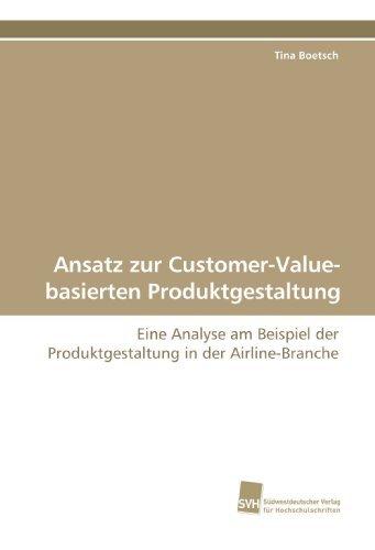 Ansatz zur Customer-Value-basierten Produktgestaltung: Eine Analyse am Beispiel der Produktgestaltung in der Airline-Branche by Tina Boetsch (2009-07-03)