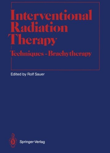 Interventional Radiation Therapy: Techniques _ Brachytherapy (Medical Radiology) (1991-01-01)