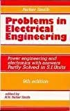 Problems in Electrical Engineering: Power engineering and electronics with answers Partly Solved in S.I. Units: 0 - Parker Smith