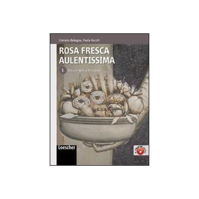 Rosa Fresca Aulentissima. Per Le Scuole Superiori. Con Espansione Online: 1