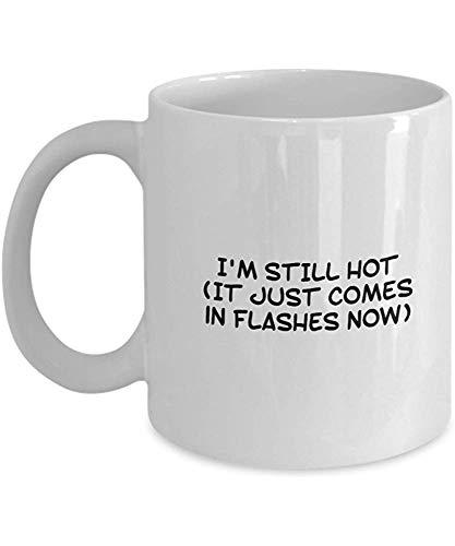 Mug Spreadpassion Hot Flashes - Ich Bin Immer Noch Heiß Es Kommt Nur In Blitze Jetzt - Für Kaffeebecher Milch Porzellantasse Freunde Büro Geschenke Idee Einzigartige Keramikbecher Geburtstag Pers