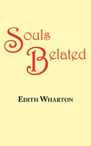 Souls Belated: A Story by Edith Wharton