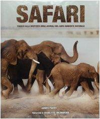 Safari. Viaggio alla scoperta degli animali nel loro ambiente naturale
