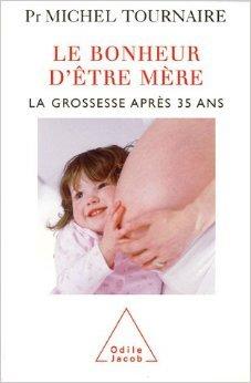 Le bonheur d'être mère : La grossesse après 35 ans de Michel Tournaire,Francis Poulain (Illustrations) ( 29 septembre 2005 )