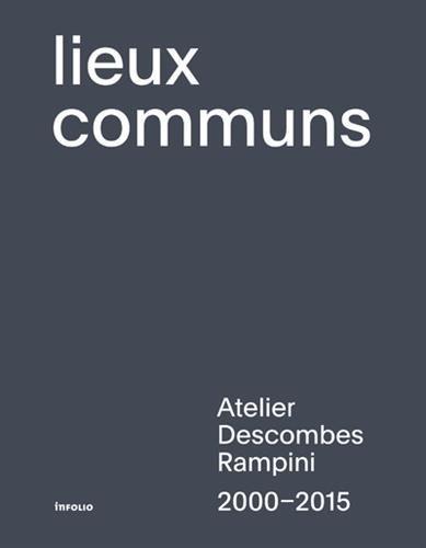 Lieux communs : Atelier Descombes Rampini 2000-2015