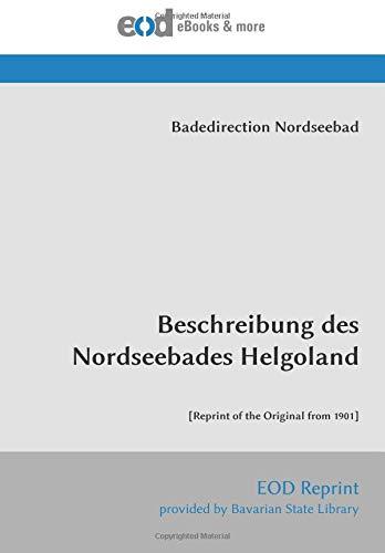 Beschreibung des Nordseebades Helgoland: [Reprint of the Original from 1901]