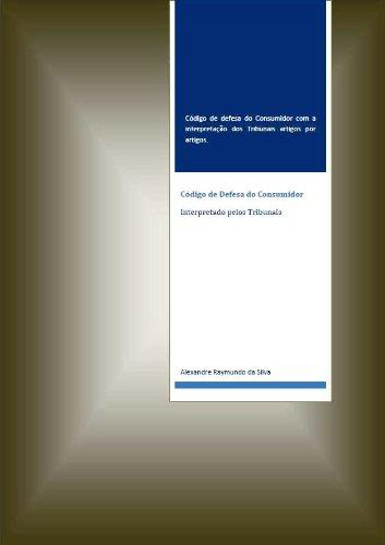 Código de Defesa do Consumidor - Interpretado pelos Tribunais (Portuguese Edition) por Alexandre Raymundo da Silva