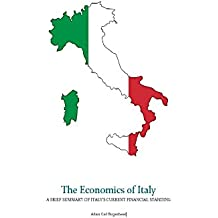 The Economics of Italy: A Brief Summary of Italy's Current Financial Standing (English Edition)