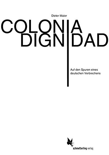 colonia-dignidad-auf-den-spuren-eines-deutschen-verbrechens-in-chile