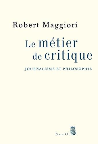 Le Métier de critique. Journalisme et philosophie (H.C. ESSAIS) par Robert Maggiori