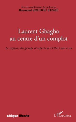 Laurent Gbagbo au centre d'un complot