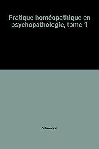 Pratique homéopathique en psychopathologie, tome 1