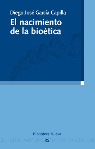 EL NACIMIENTO DE LA BIOÉTICA (Razón y Sociedad) por Diego José García Capilla