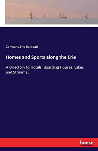 Homes and Sports along the Erie: A Directory to Hotels, Boarding Houses, Lakes and Streams...