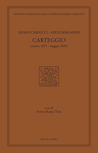 Carteggio (marzo 1877-maggio 1893) (Ediz. nazion. opere di Giosuè Carducci) por Giosuè Carducci