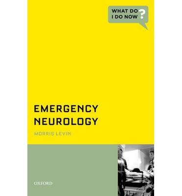 [(Emergency Neurology)] [Author: Morris Levin] published on (April, 2013)