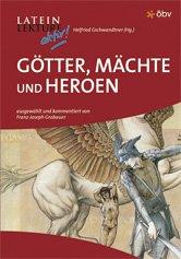 Latein-Lektüre aktiv. Götter, Mächte und Heroen