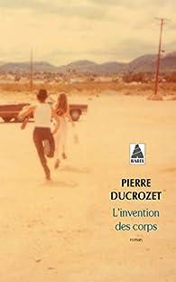 L'invention des corps par Pierre Ducrozet