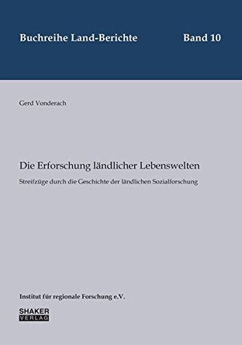 Die Erforschung ländlicher Lebenswelten: Streifzüge durch die Geschichte der ländlichen Sozialforschung (Buchreihe Land-Berichte)