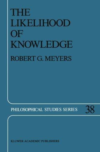 The Likelihood of Knowledge (Philosophical Studies Series) (Volume 38) by R.G. Meyers (2013-10-04)