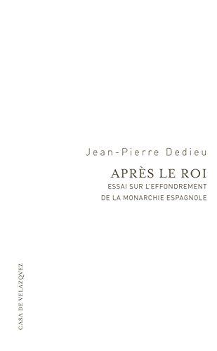 Après le roi: Essai sur l'effondrement de la Monarchie espagnole (Essais de la Casa de Velázquez) por Jean-Pierre Dedieu