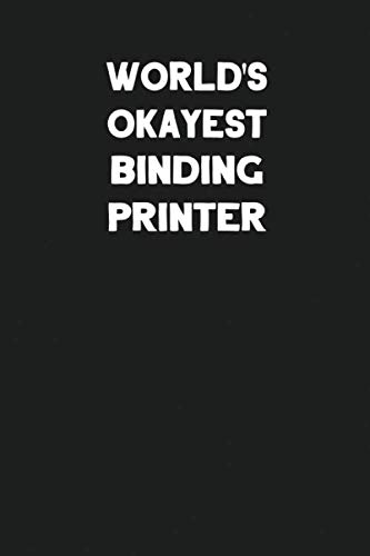 World's Okayest Binding Printer: Blank Lined Notebook Journal to Write In (Best Tech Kostüm)