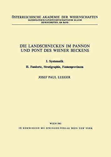 Die Landschnecken im Pannon und Pont des Wiener Beckens: I. Systematik. II. Fundorte, Stratigraphie, Faunenprovinzen (Denkschriften der ... Akademie der Wissenschaften (120), Band 120)