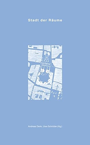 Stadt der Räume: Interdisziplinäre Überlegungen zu Räumen der Stadt (Materialien zu Geschichte, Theorie und Entwurf architektonischer Räume)