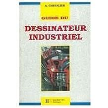 Guide du dessinateur industriel : à l'usage des élèves de l'enseignement tech...