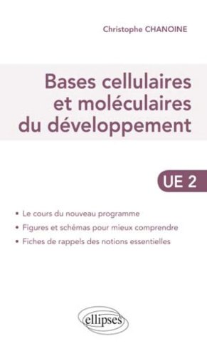 Bases cellulaires et moléculaires du développement - UE2 Le Cours Du Nouveau Programme par Christophe Chanoine
