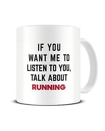 Funky NE Ltd Keramik-Kaffeetasse mit Aufschrift If You Want Me To Listen To You, Talk About Running...