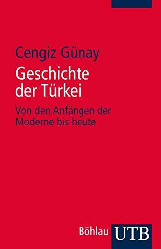 Geschichte der Türkei: Von den Anfängen der Moderne bis heute (Utb)