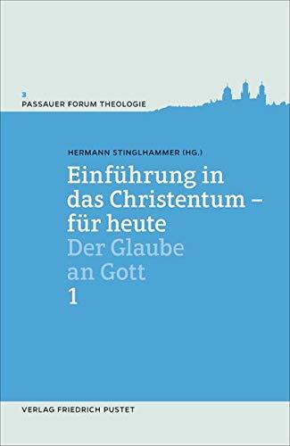 Einführung in das Christentum - für heute Bd.1: Der Glaube an Gott (Passauer Forum Theologie)