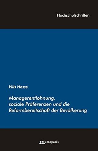 Managerentlohnung und die Reformbereitschaft der Bevölkerung: Ein Beitrag zur politischen Ökonomie sozialer Präferenzen (Hochschulschriften)