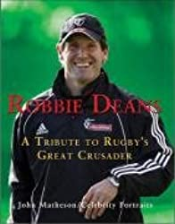 Robbie Deans: a Tribute to Rugby's Great Crusader: A Tribute to Rugby's Great Crusader (Celebrity Portraits)