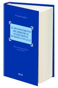Reconocimiento del derecho al olvido digital en España y en la UE,El