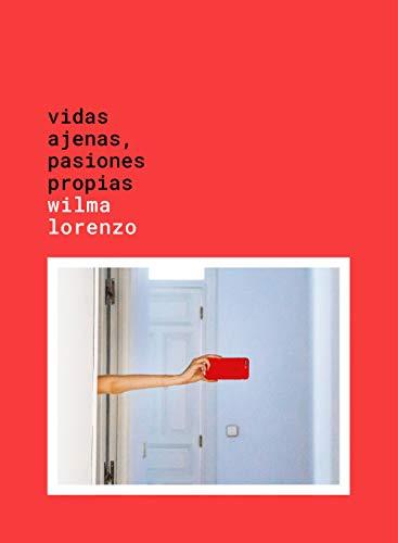 Vidas ajenas, pasiones propias; de Wilma Lorenzo.