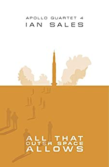 All That Outer Space Allows (Apollo Quartet Book 4) by [Sales, Ian]