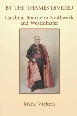[(By the Thames Divided: Cardinal Bourne)] [By (author) Mark Vickers] published on (December, 2013)