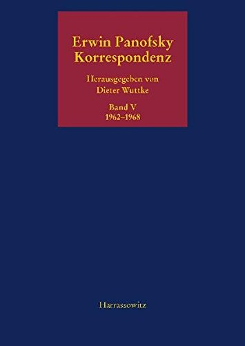 Korrespondenz 1962-1968: Ausgewählt, kommentiert und herausgegeben von Dieter Wuttke (Erwin Panofsky, Korrespondenz 1910-1968)