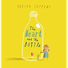 The Heart and the Bottle by Oliver Jeffers (2-Sep-2010) Paperback