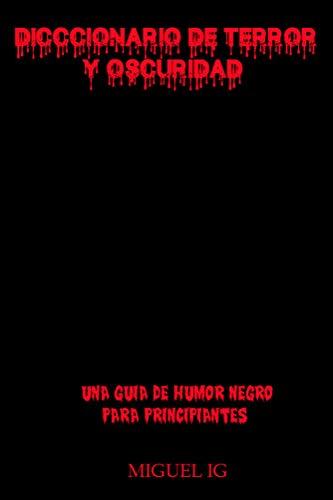 DICCIONARIO DE TERROR Y OSCURIDAD: Guía de humor negro para ...