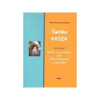 Świnka Kasia 1 Świnka i jej rodzinka, czyli półtora kilograma przyjaciółki - Michalik Beata Wiśniewska [KSIĄŻKA]